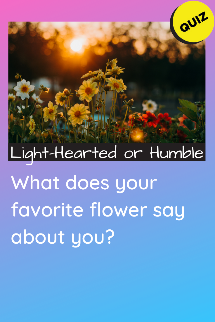 Personality Quiz What Does Your Favorite Flower Say About You In 2020 Personality Quizzes Quiz Personality Quiz