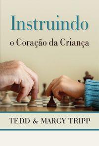 Instruindo O Coracao Da Crianca Tedd Tripp Livros Evangelicos