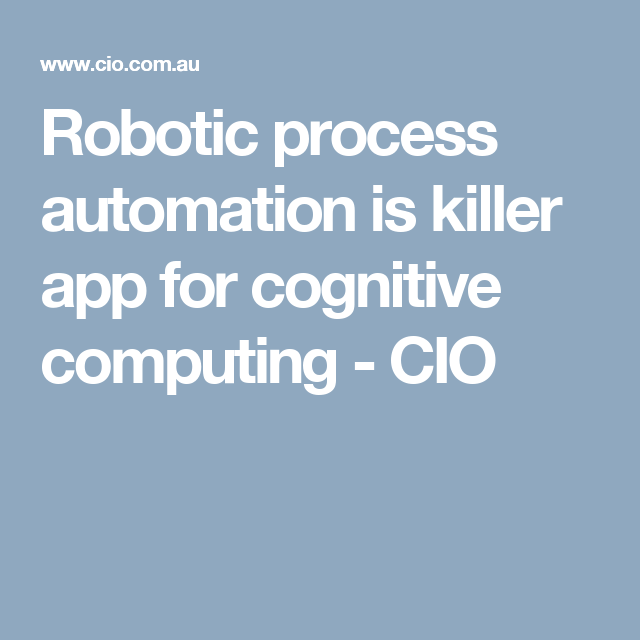 Robotic process automation is killer app for cognitive computing - CIO