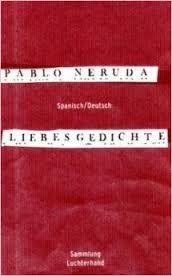 Pablo Neruda Gedichte Pablo Neruda Pablo Neruda