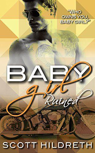 BABY GIRL: Ruined (Erik Ead Trilogy Book 1) by Scott Hild... https://www.amazon.com/dp/B00EQMK918/ref=cm_sw_r_pi_dp_uIbLxb1MN2D1D