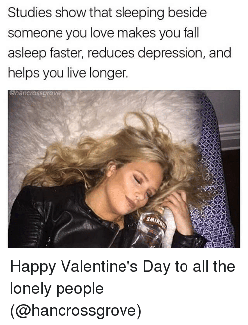 Memes And Faster Studies Show That Sleeping Beside Someone You Love Makes You Fall Asleep Faster Redu Studying Funny How To Fall Asleep Single Humor