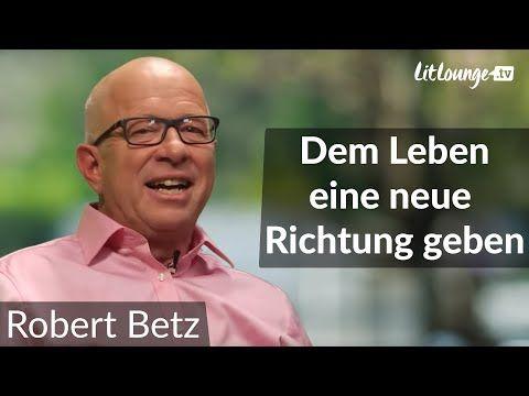 Robert Betz   Unserem Leben eine neue Richtung geben
