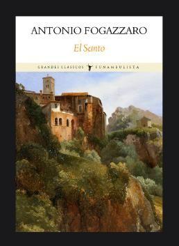 El santo / Antonio Fogazzaro ; traducción y prefacio de Gian Luca Luisi