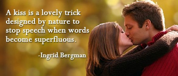 """""""A kiss is a lovely trick designed by nature to stop"""