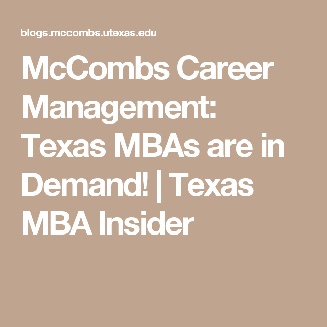 Mccombs Career Management Texas Mbas Are In Demand Texas Mba Insider Career Management Mba Management