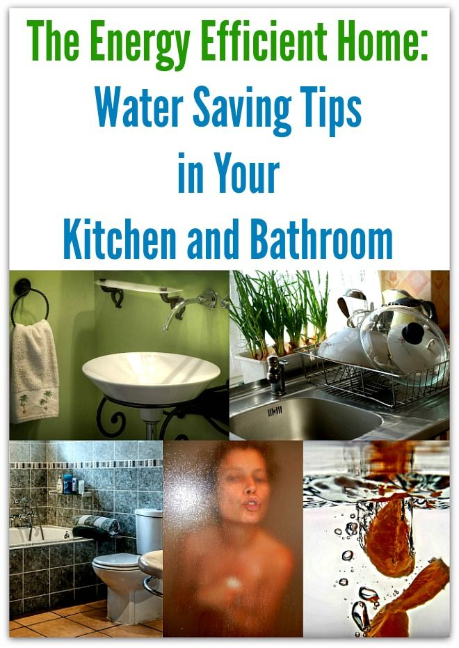 The Energy Efficient Home Water Saving Tips In Your Kitchen And Bathroom