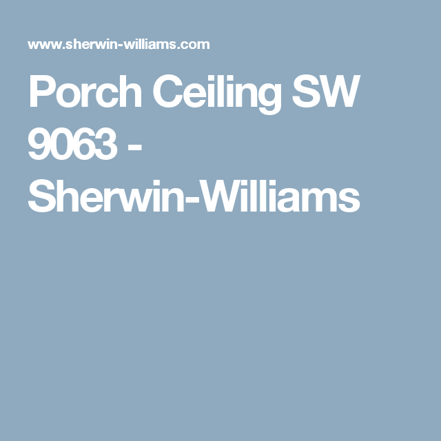 Porch Ceiling SW 9063 - Sherwin-Williams