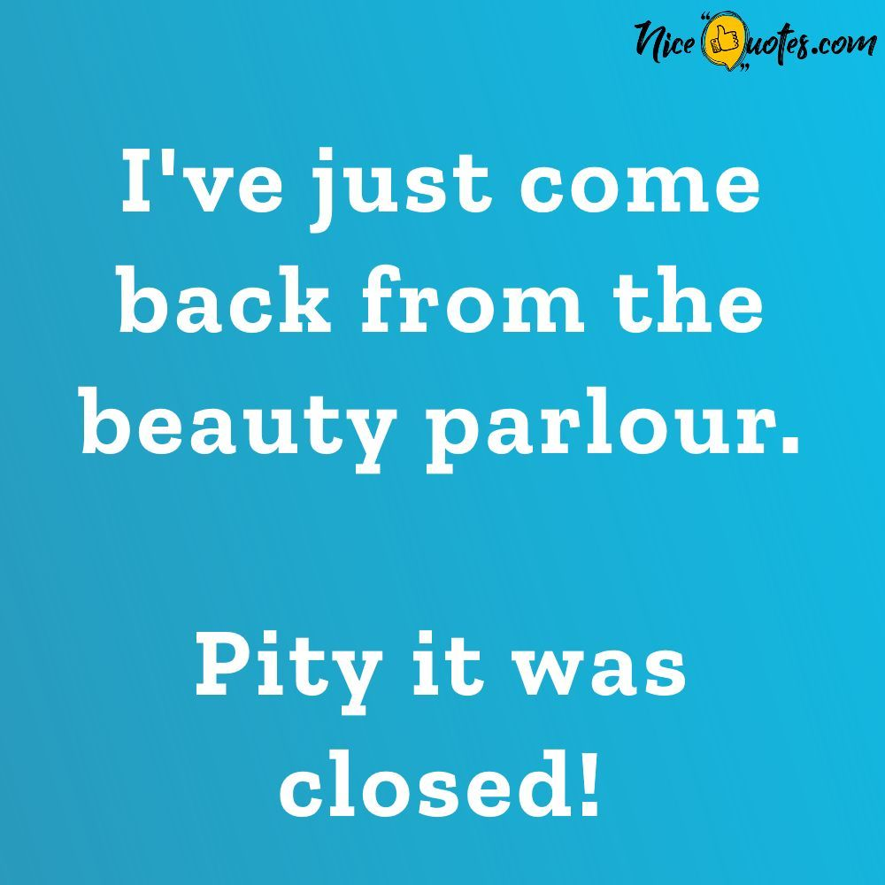 Funny Beauty Parlour Quotes Funny Questions Funny Jokes Funny Quotes