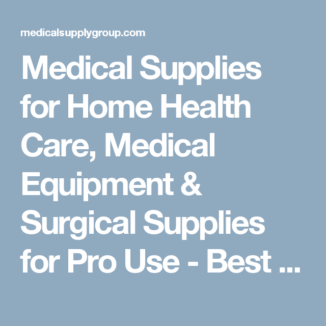 Medical Supplies For Home Health Care Medical Equipment Surgical Supplies For Pro Use Best Prices Huge Sele Medical Supplies Home Health Care Home Health