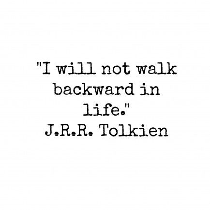Tolkien Quotes Forwards Don't Look Back  Jrrtolkien Quotes To Live Byan