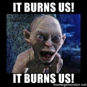 It burns us! It burns us! | Angry Gollum