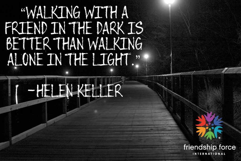 Walking with a friend in the dark is better than walking ...