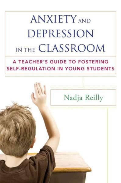 Elementary Students With Depression >> Anxiety And Depression In The Classroom A Teacher S Guide To