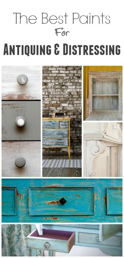 Learn Which Paints Will Give You The Best Look For Antiquing And Distressing Get It Done Right