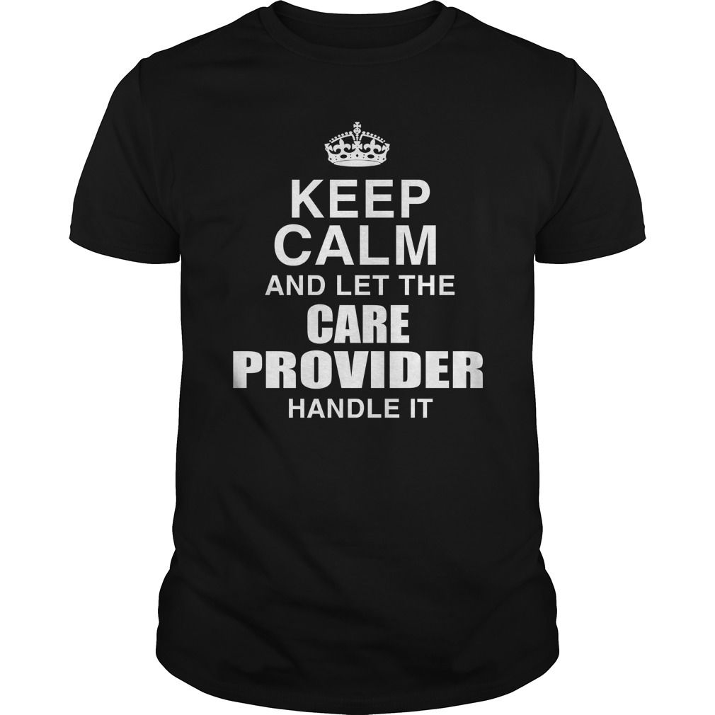 Keep Calm And Let The Care Provider Handle It Personalized Landtees T shirt