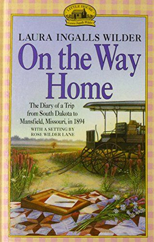 On The Way Home The Diary Of A Trip From South Dakota To Mansfield Missouri In 1894 For Use In Schools And Laura Ingalls Wilder Laura Ingalls Book Study