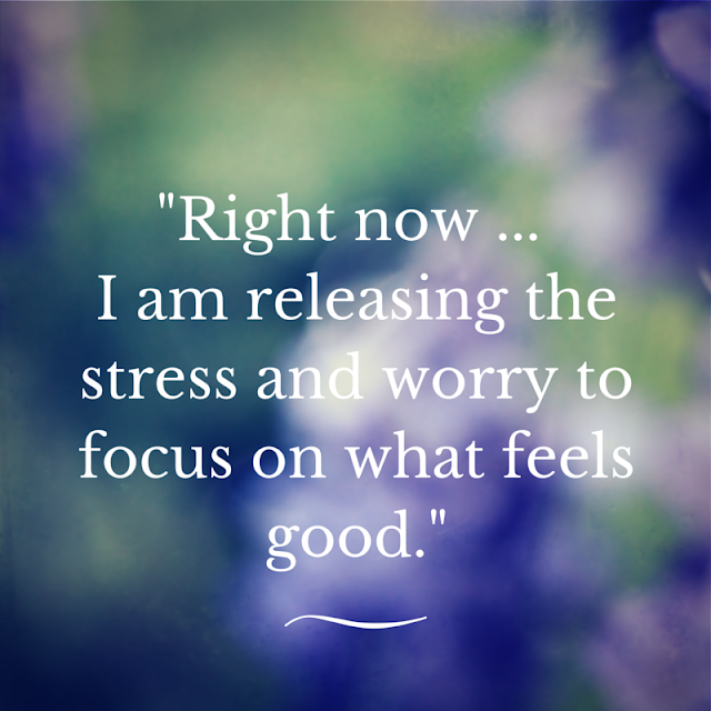 """""""Right now ... I am releasing the stress and worry to ..."""