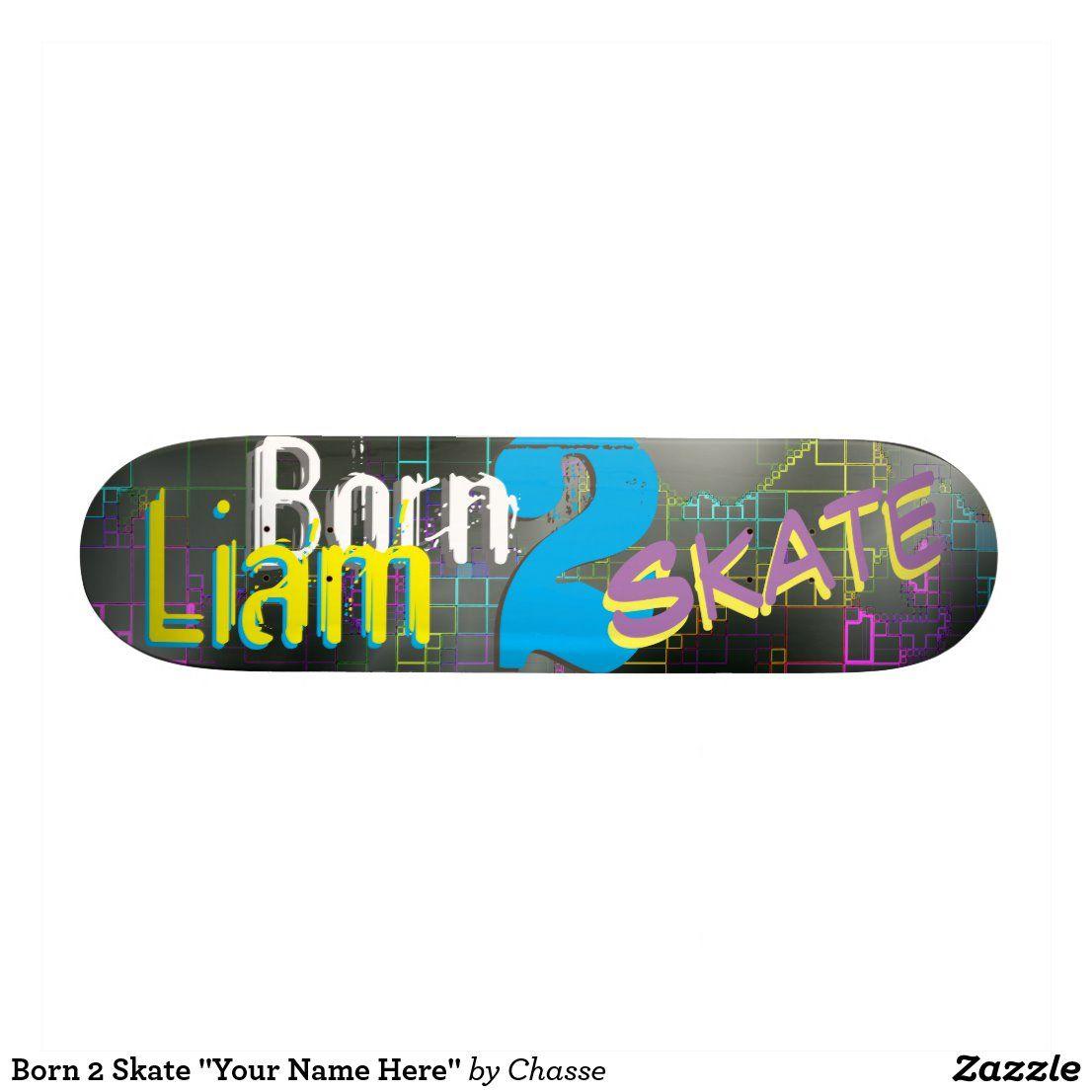 Born 2 Skate Your Name Here Skateboard Zazzle Com In 2020 Skateboard Cool Skateboards Skate
