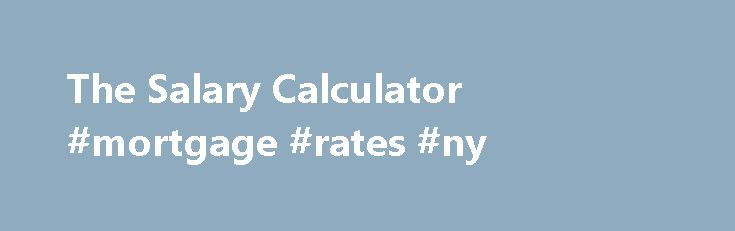 The Salary Calculator #mortgage #rates #ny http\/\/mortgagenef2 - salary calculator