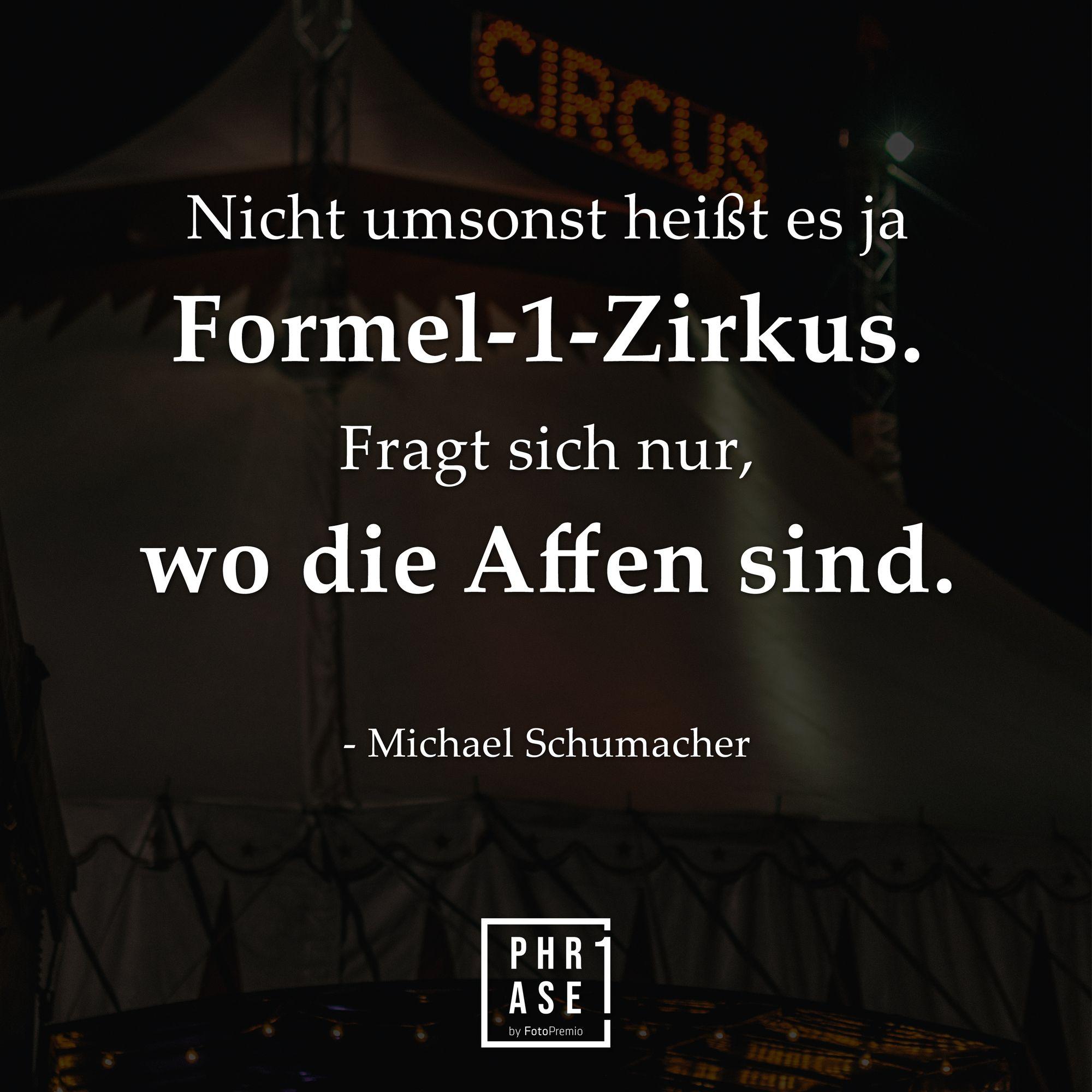Nicht Umsonst Heisst Es Ja Formel 1 Zirkus Fragt Sich Nur Wo Die Affen Sind Michael Schumacher Zitate Nachdenken Beruhmte Zitate Witzige Spruche
