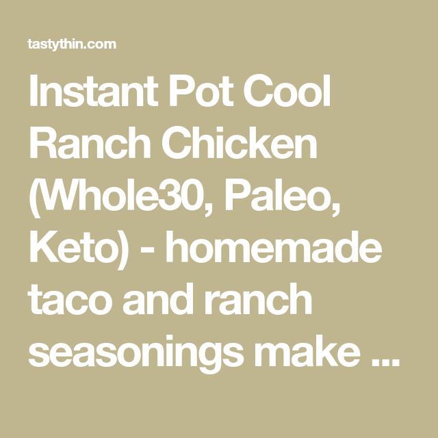 Instant Pot Cool Ranch Chicken Whole30 Paleo Keto Homemade Taco And Ranch Seasonings Make