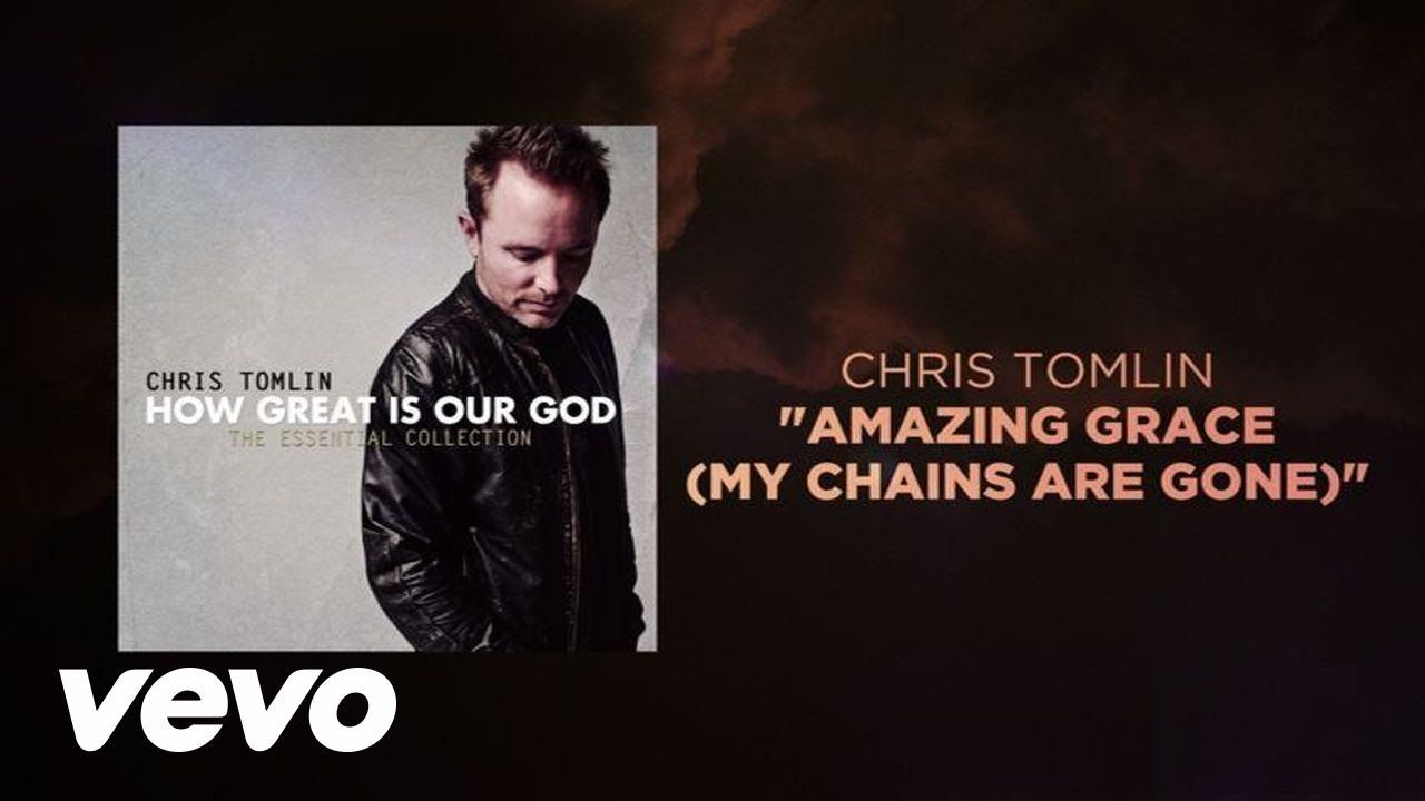Chris Tomlin Amazing Grace My Chains Are Gone Lyrics And