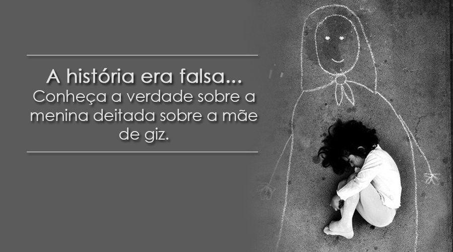 A mensagem divulgada na internet não era real, conheça a verdadeira história sobre o retrato da menina órfã deitada sobre a mãe de giz.