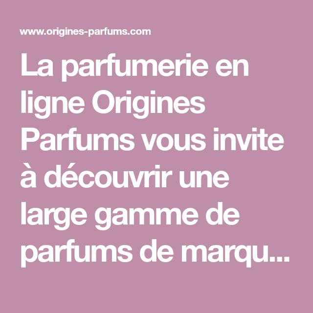 Invite À La Origines Parfums Parfumerie Découvrir Vous Une Ligne En WDIe9Y2EH
