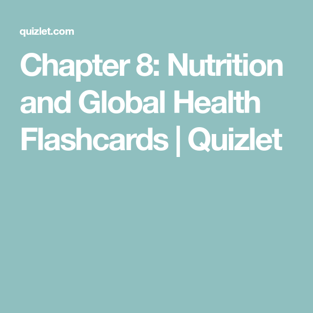 Chapter 8: Nutrition and Global Health Flashcards | Quizlet
