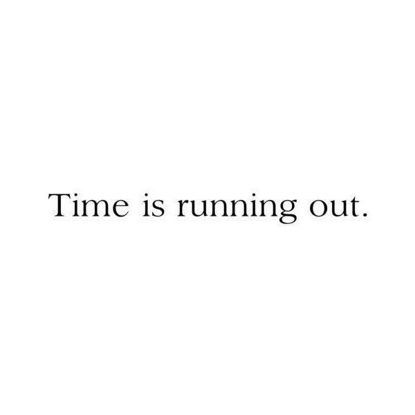 Time Is Running Out Quote Liked On Polyvore Featuring Quotes