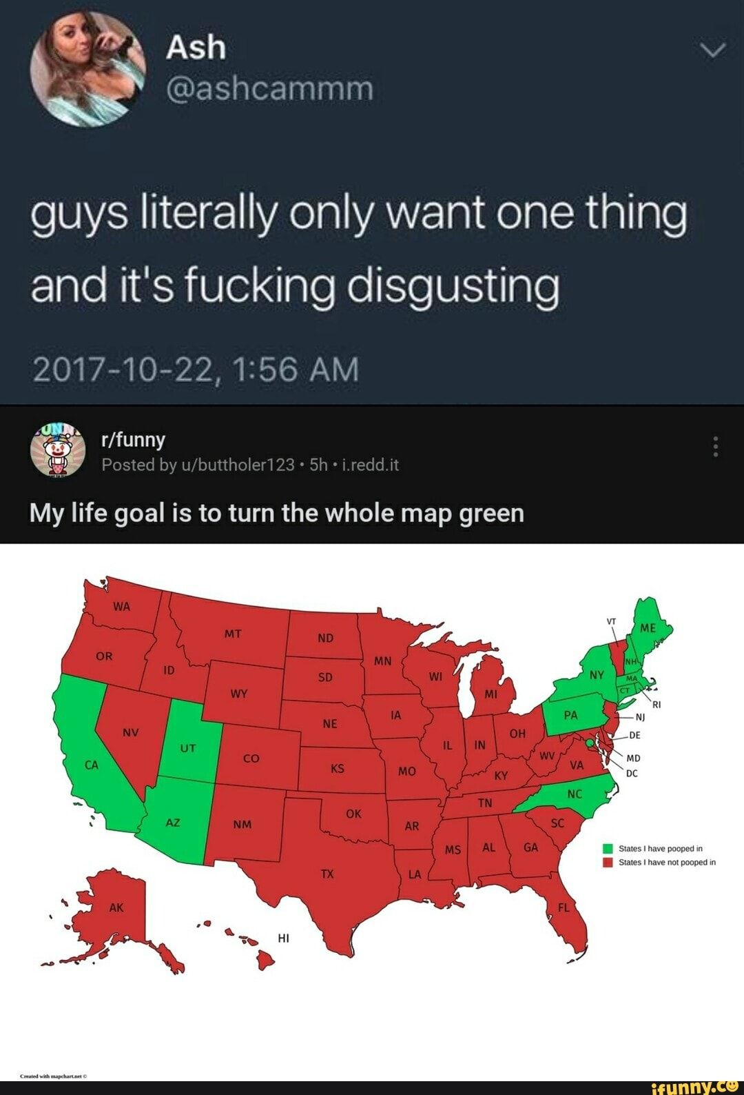 Ash @ashcammm guys literally only want one thing and it's fucking disgusting 2017-10-22, AM '/funny Posted by Sh it My life goal is to turn the whole map green - )
