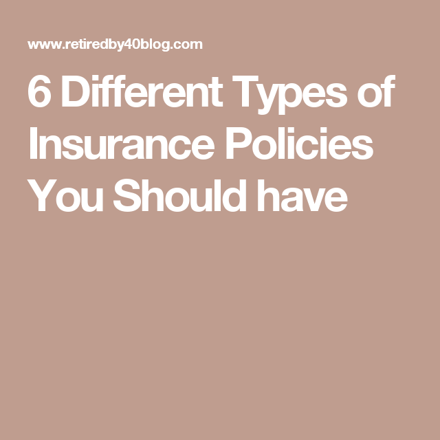 6 Different Types Of Insurance Policies You Should Have Content