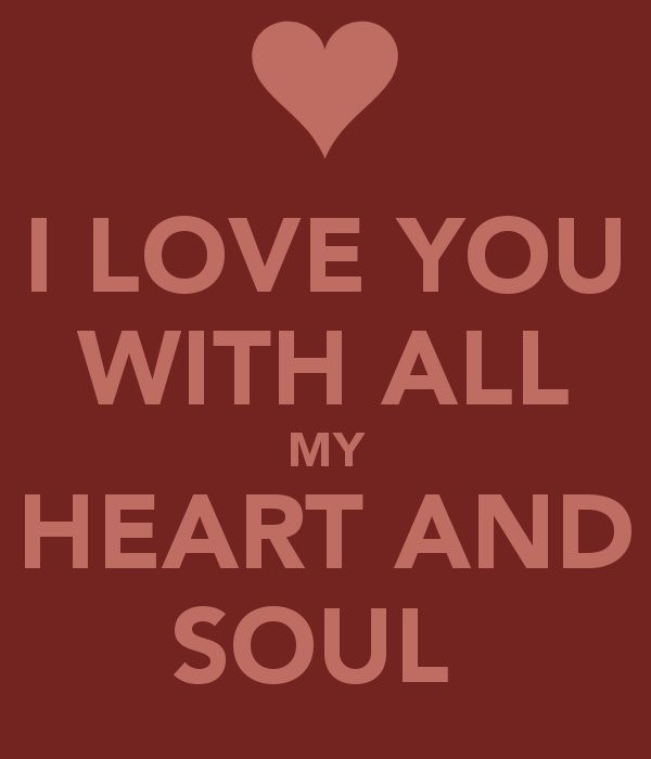One Of My All Time Fav Sayings Simple But Powerful To Love With Your Soul A Gift I Love You Images With All My Heart My Love