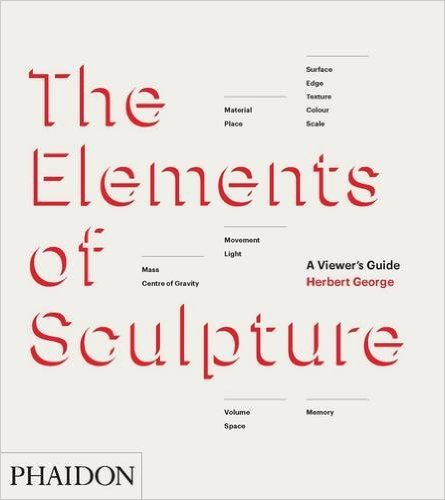 The elements of sculpture : a viewer's guide / Herbert George (2014)