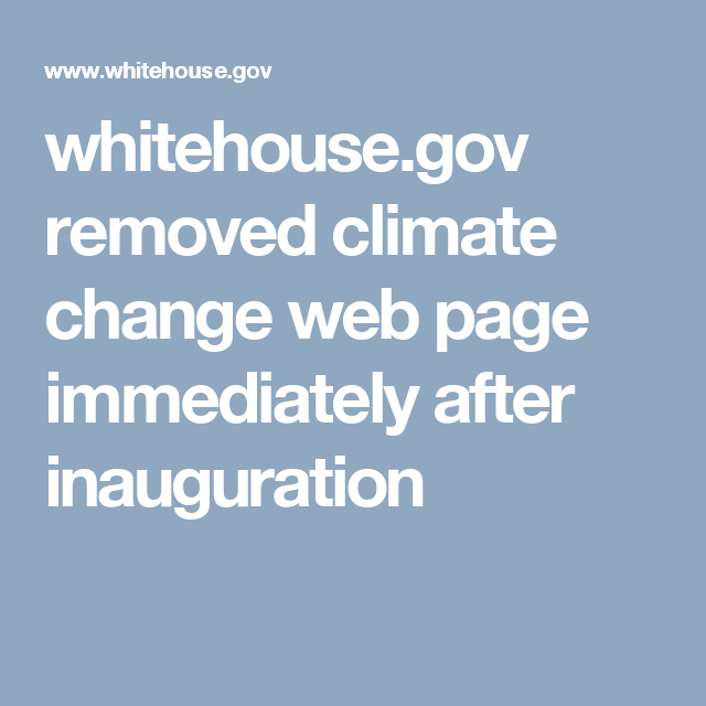 whitehouse.gov removed climate change web page immediately after inauguration