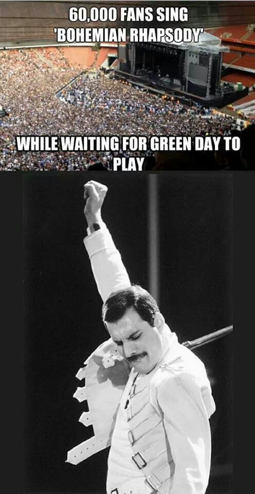 Green Day is good, But queen, especially freddie Mercury is until today uncompareable