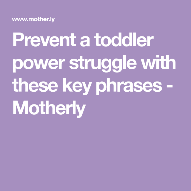 Prevent a toddler power struggle with these key phrases ...