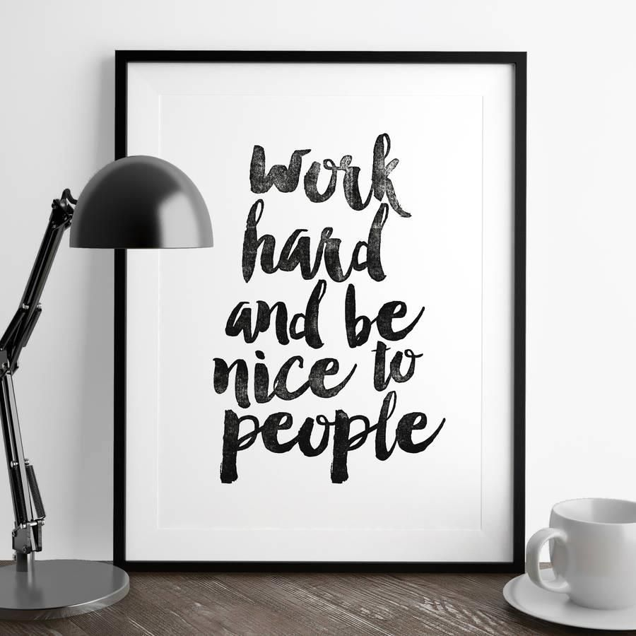 Work hard and be nice to people http://www.amazon.com/dp/B0176L42O0  word art print poster black white motivational quote inspirational words of wisdom motivationmonday Scandinavian fashionista fitness inspiration motivation typography home decor