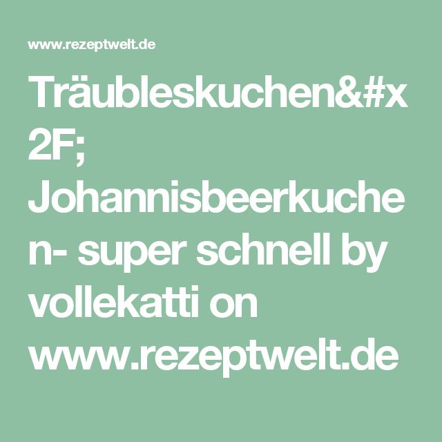Träubleskuchen/ Johannisbeerkuchen- super schnell  by vollekatti on www.rezeptwelt.de