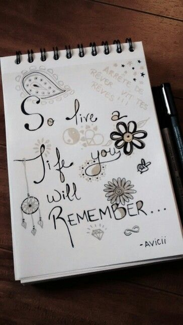So live a life you will remember... -Avicii