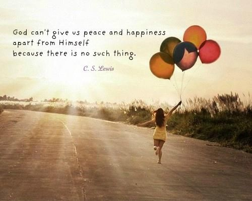 Quotes About Peace And Happiness Amusing God Can't Give Us Peace And Happiness Apart From Himself Because
