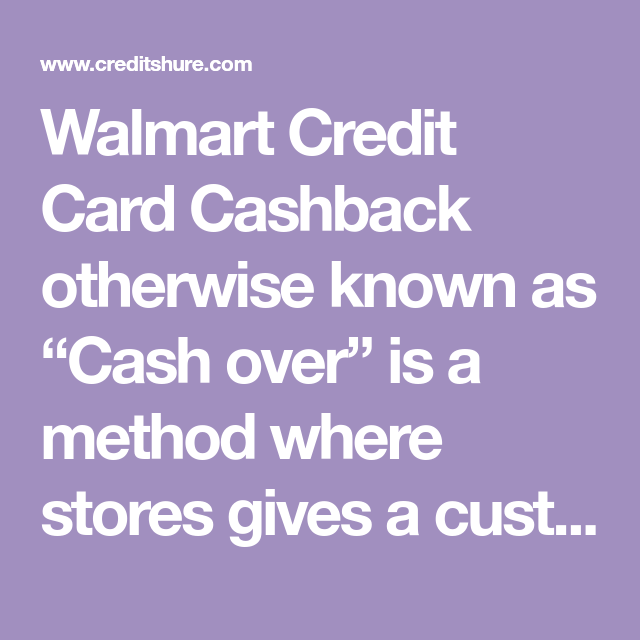 "Walmart Credit Card Cashback Otherwise Known As ""Cash Over"