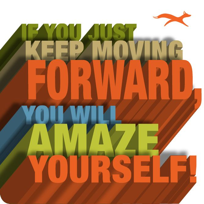 If You Just Keep Moving Forward You Will Amaze Yourself Motivational Quotes Moving Forward Quotes