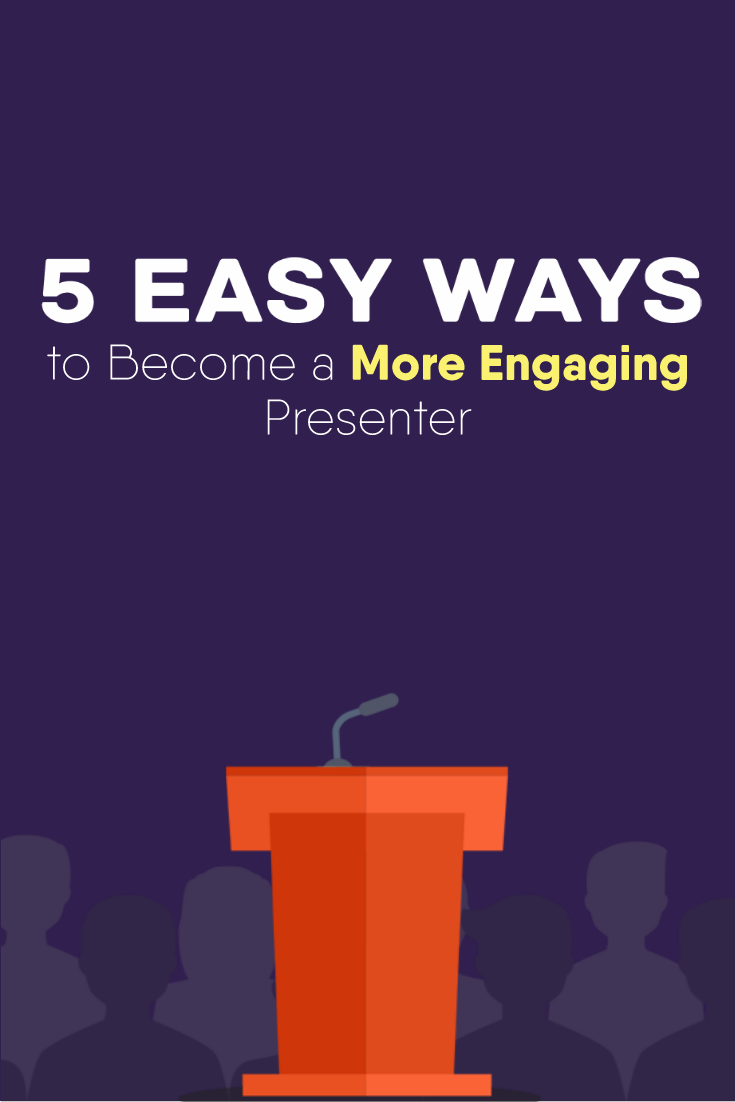 Simple And Effective Ways To Become A More Engaging Presenter