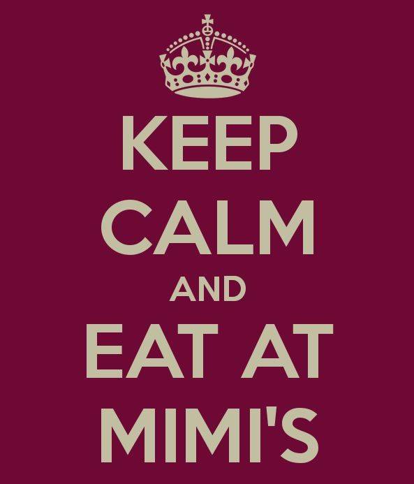 Keep Calm and eat at Mimi's! Miss her