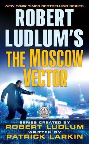 The Moscow Vector Covert One 6 Robert Ludlum First Novel Books