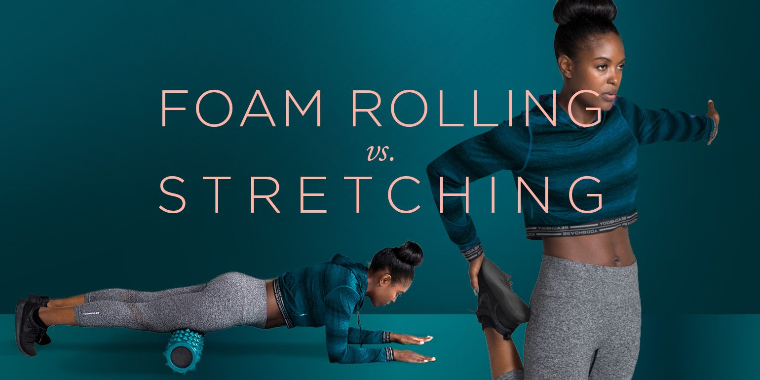 Foam Rolling vs. Stretching Which Is Better? The