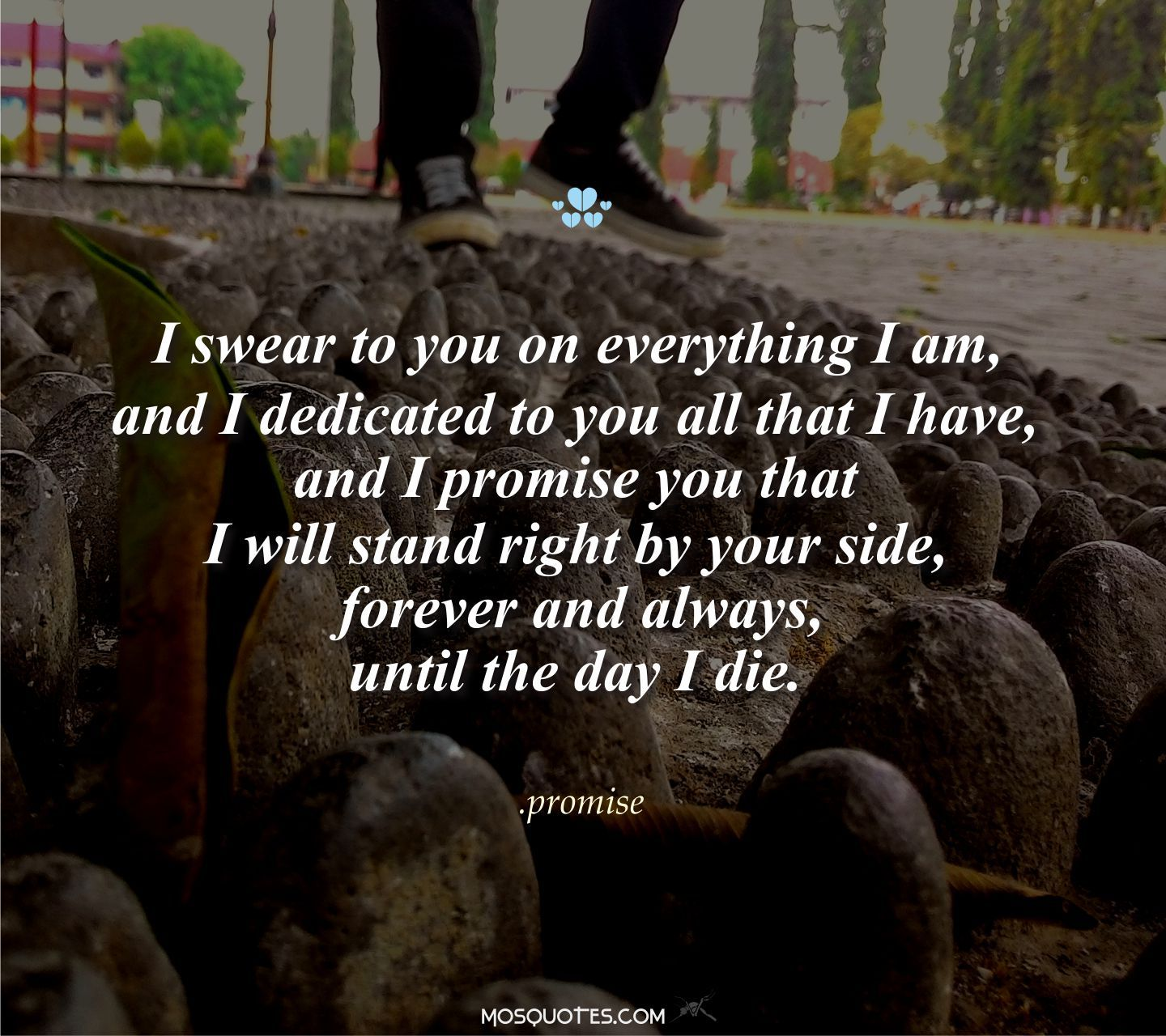 I Promise You That I Will Stand Right By Your Side Mosquotes Forever Love Quotes Emo Love Quotes I Promise You