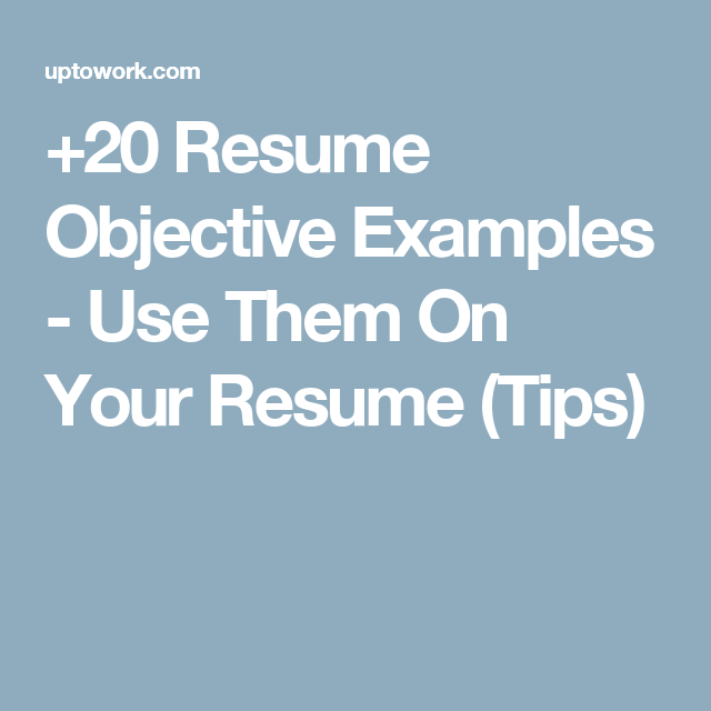 Resume Objective Examples  Use Them On Your Resume Tips